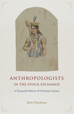Anthropologists in the Stock Exchange. A Financial History of Victorian Science.
