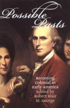 Possible Pasts: Becoming Colonial in Early America