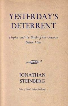 Yesterday's Deterrent: Tirpitz and the Birth of the German Battle