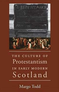 The Culture of Protestantism in Early Modern Scotland