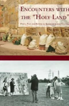"Encounters with the ""Holy Land"": Place, Past and Future in American Jewish Culture"