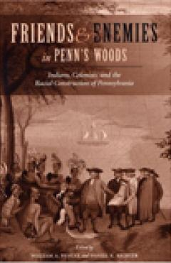 book cover of Friends and Enemies in Penn's Woods: Indians, Colonists, and the Racial Construction of Pennsylvania